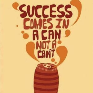 success comes in a can not a cant